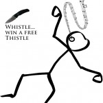Whistle Win a Thistle