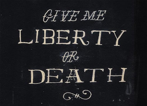 Give me Liberty or Give me Death in a font reminiscence of early America